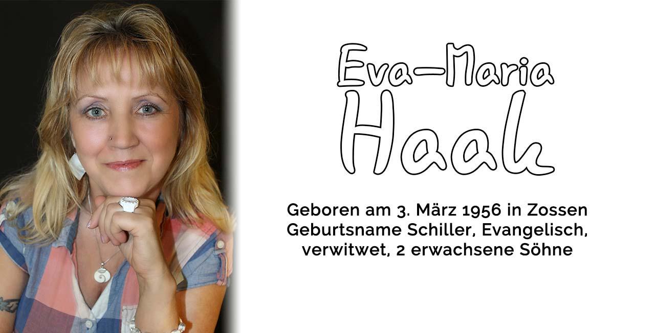 Eva Maria Haak - Vita - Geboren am 3.3.1956 in Zossen, Geburtsname Schiller, evangelisch, verwitwet, 2 erwachsene Söhne